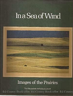 In a Sea of Wind Images of the Prairies: Momatiuk, Yva and John Eastcott