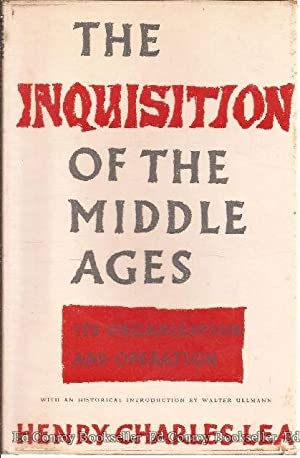 The Inquisition of the Middle Ages Its Organization and Operation: Lea, Henry Charles