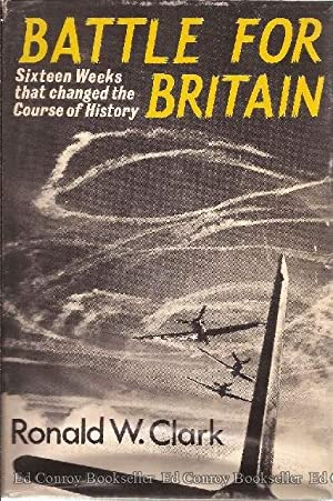 Battle for Britain Sixteen Weeks that changed the Course of History: Clark, Ronald W.