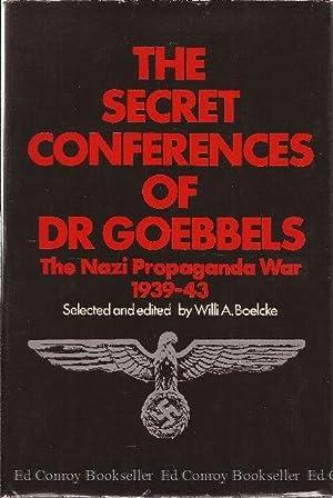 The Secret Conferences of Dr. Goebbels The Nazi Propaganda War 1939-43: Goebbels, Dr.