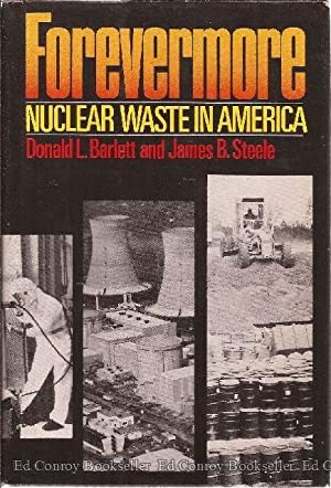 Forevermore Nuclear Waste in America: Barlett, Donald L. and James B. Steele *Author SIGNED/...