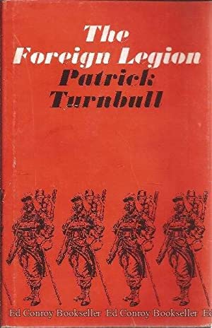 The Foreign Legion A History of The Foreign Legion: Turnbull, Patrick