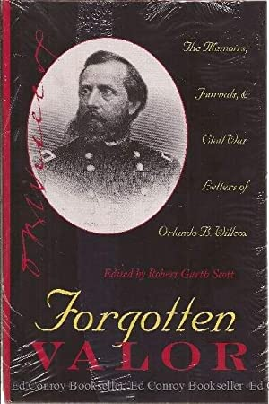 Forgotten Valor The Memoirs, Journals, & Civil War Letters of Orlando B. Willcox: Willcox, ...