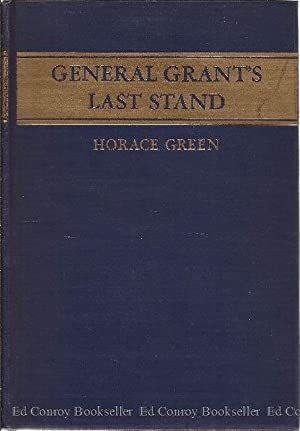 General Grant's Last Stand A Biography: Green, Horace *AUTHOR SIGNED/INSCRIBED*