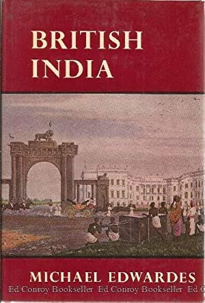 British India 1772-1947 A survey of the nature and effects of alien rule: Edwardes, Michael