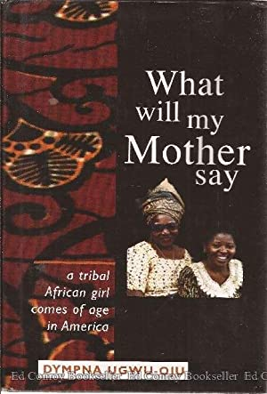 What Will My Mother Say A Tribal African Girl Comes of Age in America: Ugwu-Oju, Dympna *Author ...