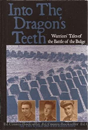 Into the Dragon's Teeth Warriors' Tales of the Battle of the Bulge: Lynch, Dan and Paul ...