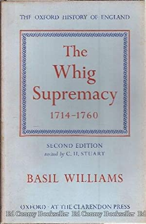 The Whig Supremacy 1714-1760: Williams, Basil, F.B.A.