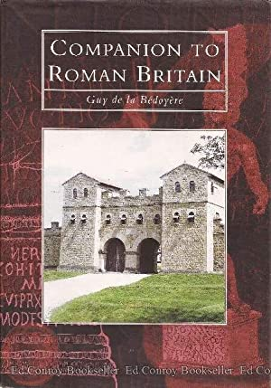 Companion To Roman Britain: de la Bedoyere, Guy
