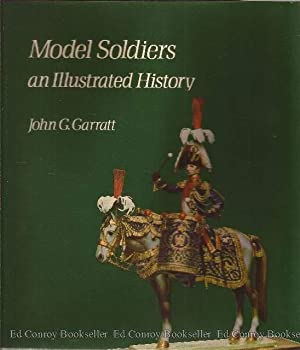 Model Soldiers an Illustrated History: Garratt, John G.