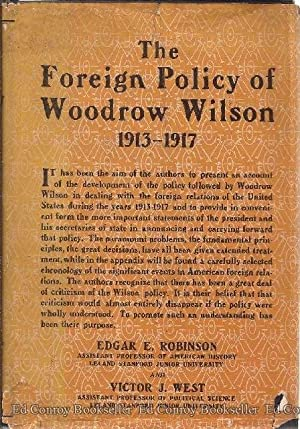 The Foreign Policy Of Woodrow Wilson 1913-1917: Robinson, Edgar E. and Victor J. West