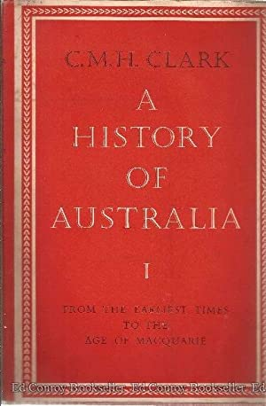 A History Of Australia I From The Earliest Times To The Age of Macquarie: Clark, C. M. H.