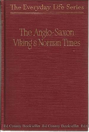 Everday Life in Anglo-Saxon, Viking, and Norman Times: Quennell, Marjorie and C. H. B.