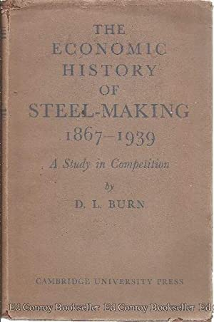 The Economic History of Steelmaking 1867-1939: Burn, D. L. *Author SIGNED/INSCRIBED!*