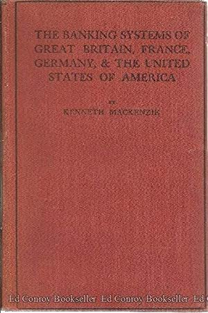 The Banking Systems Of Great Britain, France, Germany, & The United States of America: ...