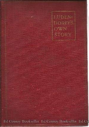 Ludendorff's Own Story August 1914- November 1918: Von Ludendorff, Erich