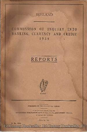 Ireland Commission of Inquiry Into Banking, Currency and Credit 1938 Reports: Author Not Stated