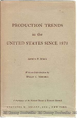 Production Trends In the United States Since 1870: Burns, Arthur F.