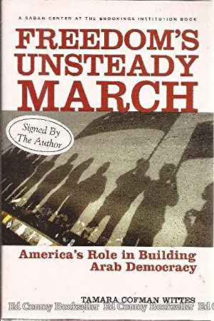 Freedom's Unsteady MARCH America's Role in Building Arab Democracy: Wittes, Tamara Cofman...