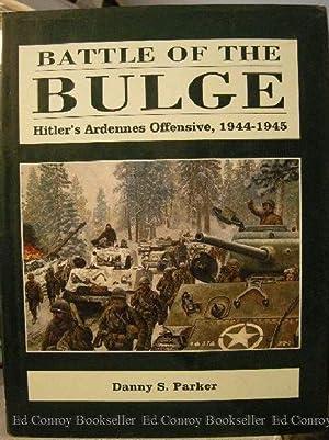 Battle of the Bulge Hitler's Ardennes Offensive, 1944-1945: Parker, Danny S.