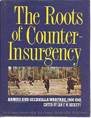 The Roots of Counter-Insurgency Armies and Guerrilla Warfare, 1900-1945: Beckett, Ian F.W. (Editor)