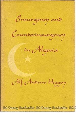Insurgency and Counterinsurgency in Algeria: Heggoy, Alf Andrew
