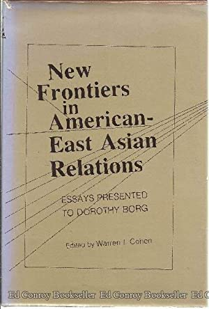New Frontiers in American-East Asian Relations Essays Presented to Dorothy Borg: Cohen, Warren I. (...