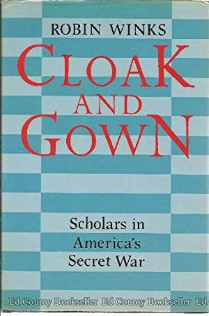 Cloak And Gown Scholars In America's Secret War: Winks, Robin