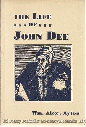 The Life of John Dee: Aayton, W. A.