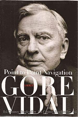 Point to Point Navigation A Memoir 1964 to 2006: Vidal, Gore *Author SIGNED!*