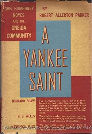 A Yankee Saint John Humphrey Noyes and the Oneida Community: Parker, Robert Allerton
