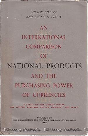 An International Comparison Of National Products And The Purchasing Power of Currencies: Gilbert, ...