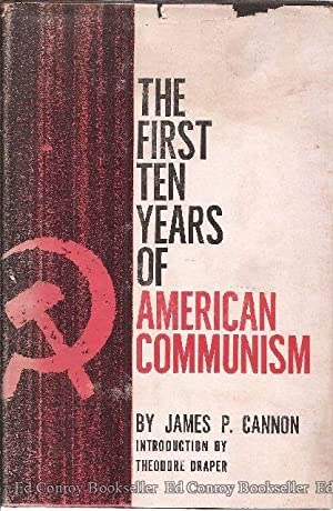 The First Ten Years of American Communism Report of a Participant: Cannon, James P.