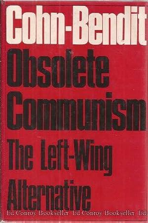 Obsolete Communism The Left-Wing Alternative: Cohn-Bendit, Daniel and Gabriel Cohn-Bendit