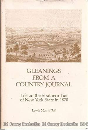 Gleanings from a Country Journal Life on the Southern Tier of New York State in 1870: Hall, Lewis ...