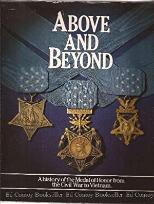 Above and Beyond A History of the Medal of Honor from the Civil War to Vietnam: Boston Publishing ...