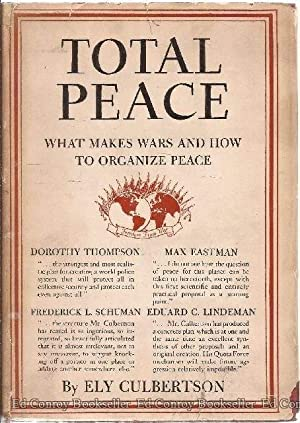 Total Peace What Makes Wars and How to Organize Peace: Culbertson, Ely *Author SIGNED!*