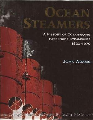 Ocean Steamers A History of Ocean-going Passenger Steamships 1820-1970: Adams, John