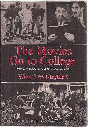 The Movies Go to College Hollywood and the World of the College-Life Film: Umphlett, Wiley Lee