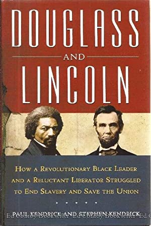 Douglass and Lincoln How a Revolutionary Black: Kendrick, Paul and