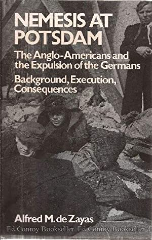 Nemesis At Potsdam The Anglo-Americans And The Expulsion of the Germans Background, Execution, ...