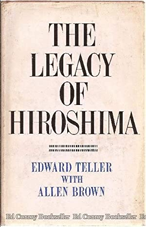 The Legacy of Hiroshima: Teller, Edward with Allen Brown