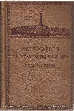 Betty Alden The First-Born Daughter of The Pilgrims: Austin, Jane G.