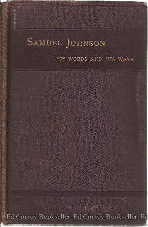 Samuel Johnson His Words and His Ways What He Said, What He Did, And What Men Thought And Spoke ...