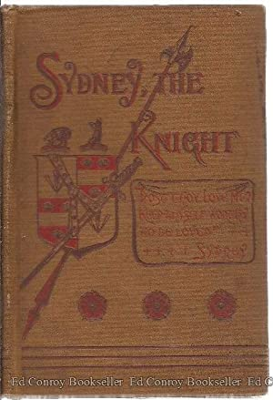 Sydney, The Knight; An Historic Tale of Rustic And Religious Life in England In The Sixteenth ...