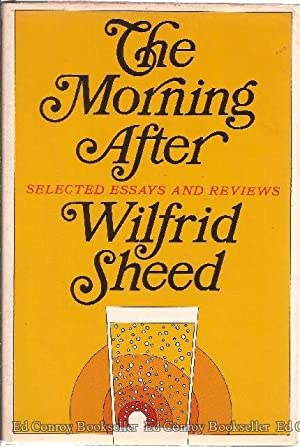 The Morning After Selected Essays and Reviews: Sheed, Wilfrid