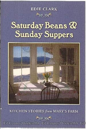 Saturday Beans & Sunday Suppers Kitchen Stories from Mary's Farm: Clark, Edie *Author ...