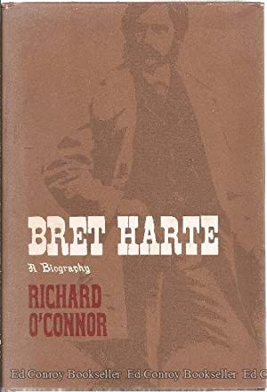 Bret Harte A Biography: O'Connor, Richard