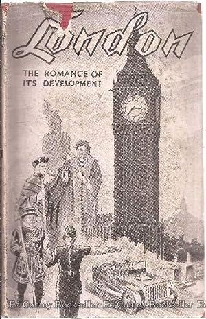 London The Romance Of Its Development: Eades, Geo. E.