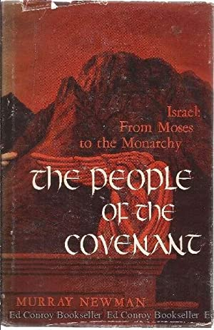The People of the Covenant A Study of Israel from Moses to the Monarchy: Newman, Murray Lee, Jr.
